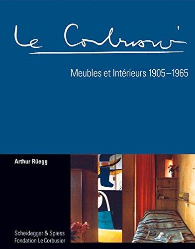 Le Corbusier. meubles et interieurs 19051965