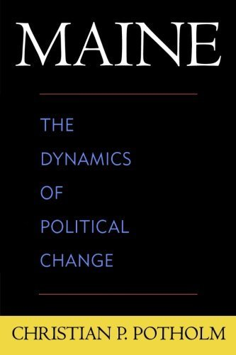 Maine: The Dynamics of Political Change by Christian P. Potholm (2005-09-27)
