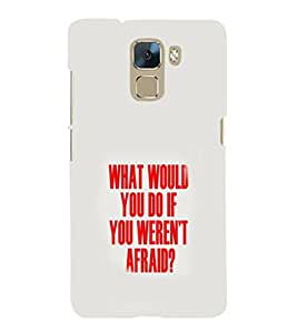 EPICCASE Don't be Afraid Mobile Back Case Cover For Huawei Honor 7 (Designer Case)