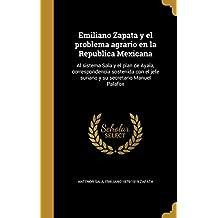 Emiliano Zapata y el problema agrario en la Republica Mexicana: Al sistema Sala y el plan de Ayala, correspondencia sostenida con el jefe suriano y su secretario Manuel Palafox