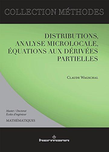 Distributions, analyse microlocale, équations aux dérivées partielles: Master, doctorants, écoles d'ingénieurs