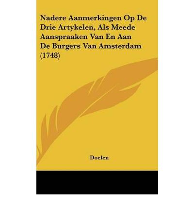 Nadere Aanmerkingen Op de Drie Artykelen, ALS Meede Aanspraaken Van En Aan de Burgers Van Amsterdam (1748) (Hardback)(Chinese) - Common