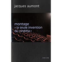 Le Montage: La Seule Invention Du Cinema (Philosophie Et Cinema)