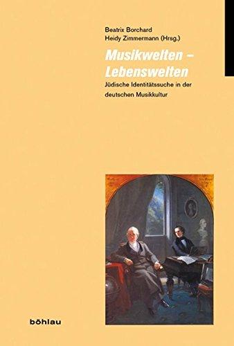 Musikwelten - Lebenswelten: Jüdische Identitätssuche in der deutschen Musikkultur (Jüdische Moderne)