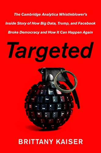 Targeted: The Cambridge Analytica Whistleblower's Inside Story of How Big Data, Trump, and Facebook Broke Democracy and How It Can Happen Again (English Edition)
