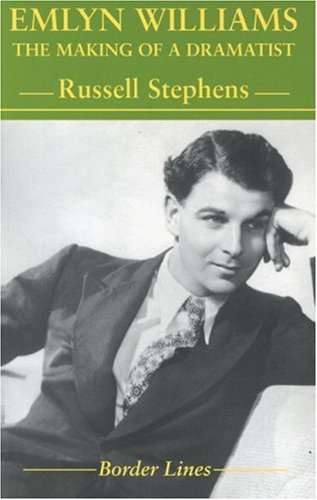 Emlyn Williams The Making of a Dramatist (Border Lines) by Russell Stephens (2001-05-01)