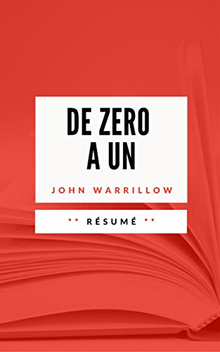 DE ZERO A UN: Résumé en Français par Sébastien TISSIER