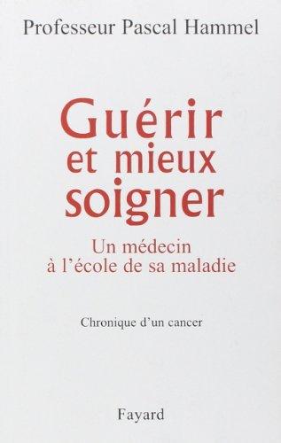 Gurir et mieux soigner : Un mdecin  l'cole de sa maladie, chronique d'un cancer de Pascal Hammel (12 mars 2008) Broch