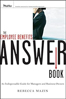 The Employee Benefits Answer Book: An Indispensable Guide for Managers and Business Owners di [Mazin, Rebecca]