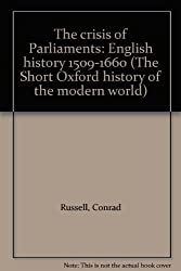 Crisis of Parliaments: English History, 1509-1660 (Short Oxford History of the Modern World) by Conrad Russell (1971-05-03)