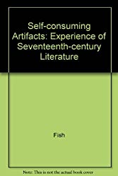 Self-consuming Artifacts: Experience of Seventeenth-century Literature by Fish (1992-07-01)
