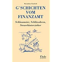 G'schichten vom Finanzamt. Schlaumeier, Schlitzohren, Steuerhinterzieher (f. Österreich)