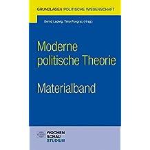 Moderne politische Theorie - Materialband (Grundlagen Politische Wissenschaft)