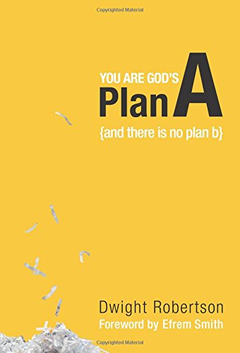 You are God's Plan A: There is No Plan B