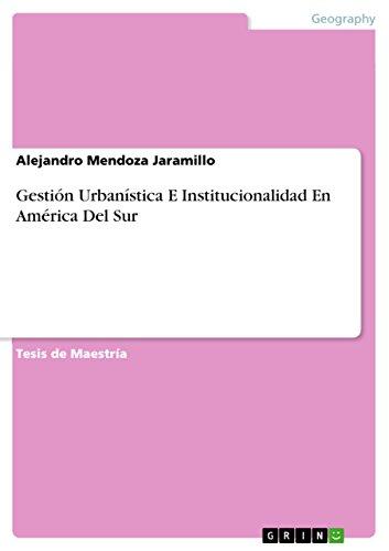 Descargar Libro Libro Gestión Urbanística E Institucionalidad En América Del Sur de Alejandro Mendoza Jaramillo