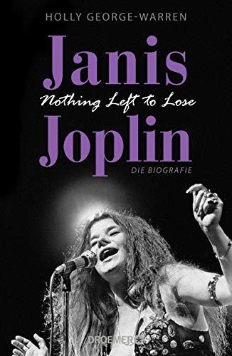 Janis Joplin. Nothing Left to Lose: Die Biografie