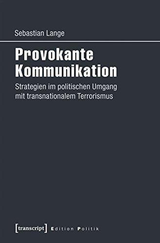 Provokante Kommunikation: Strategien im politischen Umgang mit transnationalem Terrorismus (Edition Politik)