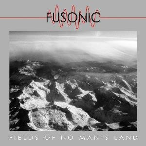 Fields Of No Man's Land by Fusonic (2015-08-03)