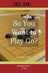 So You Want to Play Go? Level 3 by Jonathan L Hop (2008-06-15)