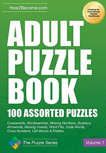 Adult Puzzle Book: 100 Assorted Puzzles Crosswords, Wordsearches, Missing Numbers, Sudokus, Arrowords, Missing Vowels, Word Fills, Code Words, Cross Numbers, Cell Blocks & Riddles -