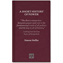 A Short History of Power by Simon Heffer (2011-04-28)