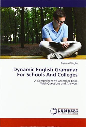 Dynamic English Grammar For Schools And Colleges: A Comprehensive Grammar Book With Questions and Answers par Ifeyinwa Obiegbu