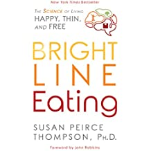 Bright Line Eating: The Science of Living Happy, Thin & Free (English Edition)