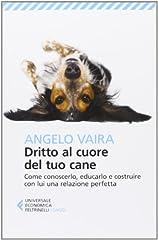 Idea Regalo - Dritto al cuore del tuo cane. Come conoscerlo, educarlo e costruire con lui una relazione perfetta