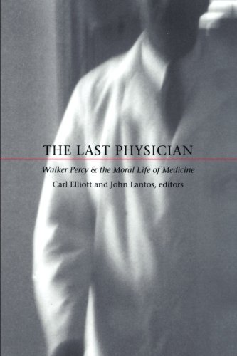 The Last Physician: Walker Percy and the Moral Life of Medicine (Walker Guide Film John)