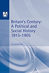 Britain's Century: A Political and Social History, 1815-1905 (Arnold History of Britain)