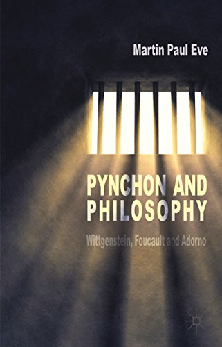 Martin Paul Eve - Pynchon and Philosophy: Wittgenstein, Foucault and Adorno