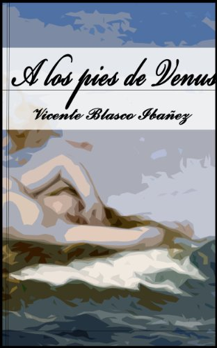 A los pies de Venus. (Anotado) por Vicente Blasco Ibañez