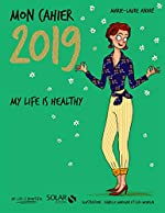 Mon cahier 2019 My life is healthy de Marie-Laure ANDRÉ