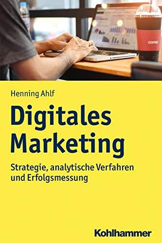 Digitales Marketing: Strategie, analytische Verfahren und Erfolgsmessung