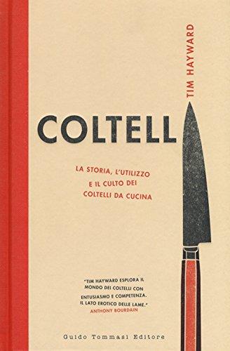Coltelli. La storia, l'utilizzo e il culto dei coltelli da cucina. Ediz. illustrata