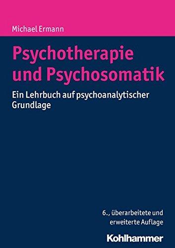 Psychotherapie und Psychosomatik: Ein Lehrbuch auf psychoanalytischer Grundlage