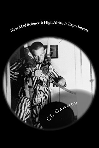 Nazi Mad Science I: High Altitude Experiments: 1 by CL Gammon (2015-04-20)