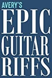 Avery's Epic Guitar Riffs: 150 Page Personalized Notebook for Avery with Tab Sheet Paper for Guitarists. Book format:  6 x 9 in