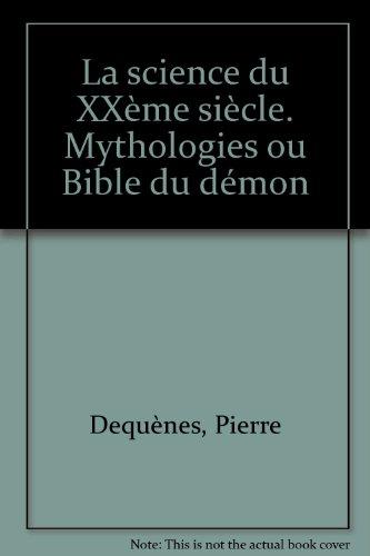 La science du XXème siècle. Mythologies ou Bible du démon