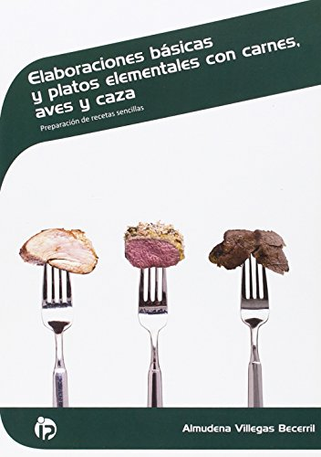 Elaboraciones básicas y platos elementales con carnes, aves, caza: Preparación de recetas sencillas (Hostelería y turismo) por Almudena Villegas Becerril