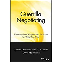 [(Guerrilla Negotiating : Unconventional Weapons and Tactics to Get What You Want)] [By (author) Conrad Levinson ] published on (April, 1999)