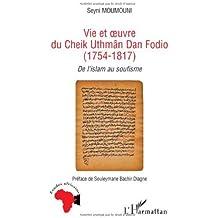 Vie et oeuvre du Cheik Uthmâm Dan Fodio (1754-1817) : De l'islam au soufisme