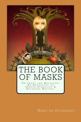 The Book of Masks: On Image and Metaphor: An Anthology of French Symbolist & Decadent Writing