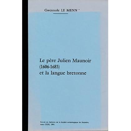 Le père Julien Maunoir (1606-1683) et la langue bretonne - Extrait du Bulletin de la Société archéologique du Finistère , tome CXIII , 1984