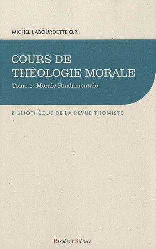 Cours de théologie morale : Tome 1, Morale fondamentale par Michel Labourdette