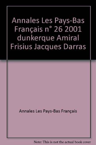 Annales Les Pays-Bas Français n° 26 2001 dunkerque Amiral Frisius Jacques Darras
