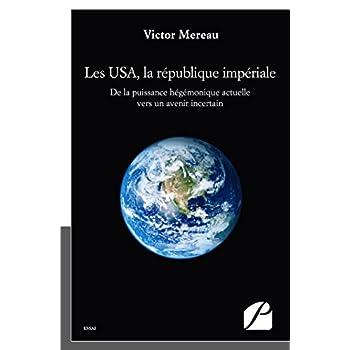 Les USA, la république impériale: De la puissance hégémonique actuelle vers un avenir incertain