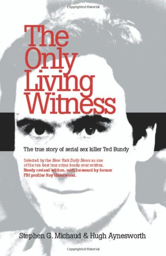 The Only Living Witness: The True Story of Serial Sex Killer Ted Bundy par Stephen G Michaud, Hugh Aynesworth