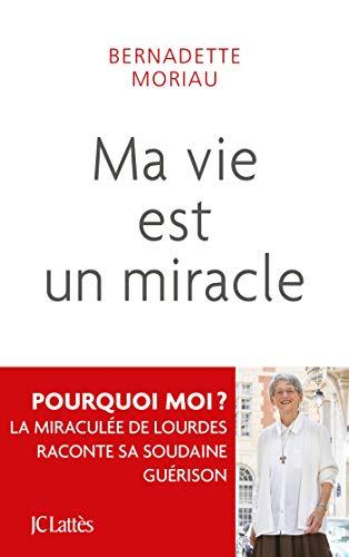 Ma vie est un miracle par Bernadette Moriau
