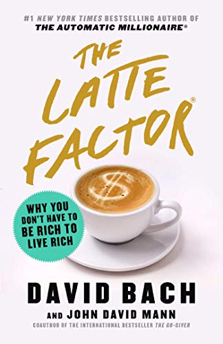 The Latte Factor: Why You Don\'t Have to Be Rich to Live Rich